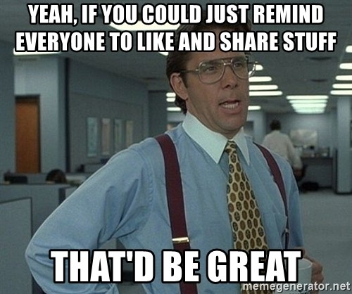 Office Space That Would Be Great - Yeah, if you could just remind everyone to like and share stuff that'd be great