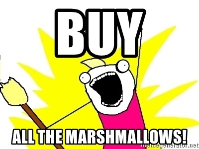 X ALL THE THINGS - BUY  ALL THE MARSHMALLOWS!