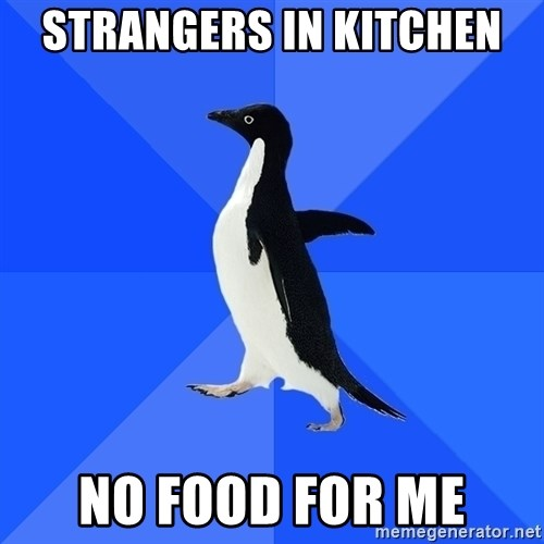 Socially Awkward Penguin - strangers in kitchen no food for me