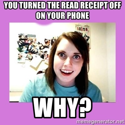 Overly Attached Girlfriend 2 - YOU TURNED THE READ RECEIPT OFF ON YOUR PHONE  WHY?