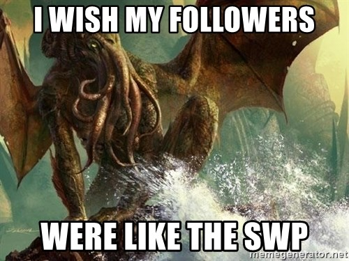 Cthulhu - i wish my followers were like the swp