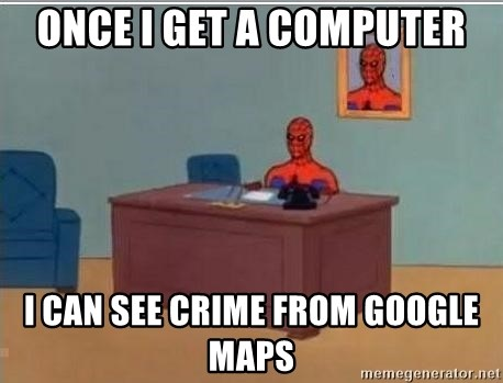 Spidermandesk - ONCE I GET A COMPUTER I CAN SEE CRIME FROM GOOGLE MAPS