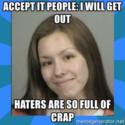 Jodi arias meme  - accept it people: I will get out haters are SO full of crap