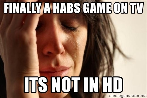 First World Problems - Finally a habs Game On tv Its Not In hd
