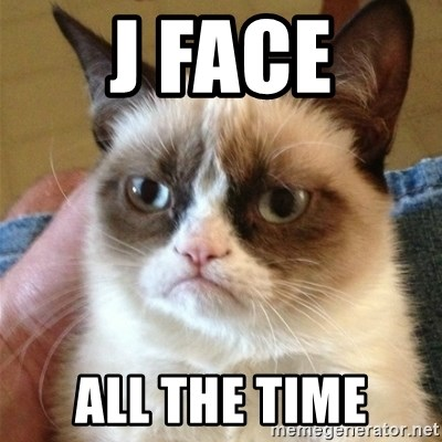 Grumpy Cat  - J Face All the time