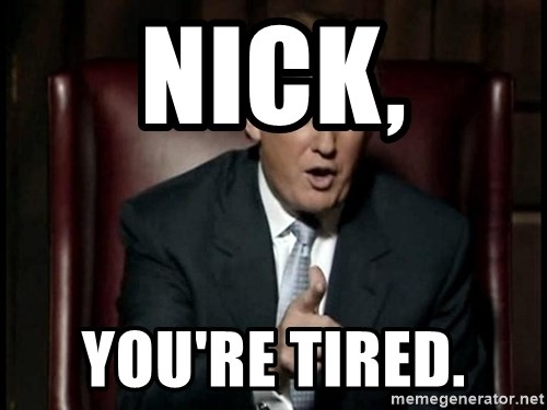 Donald Trump - Nick, You're Tired.