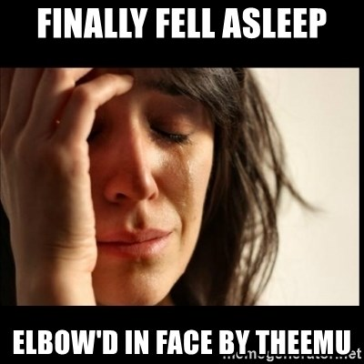 First World Problems - Finally fell asleep elbow'd in face by TheEmu
