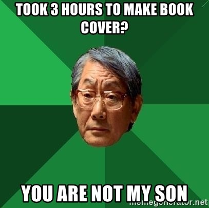 High Expectations Asian Father - Took 3 hours to make book cover? you are not my son