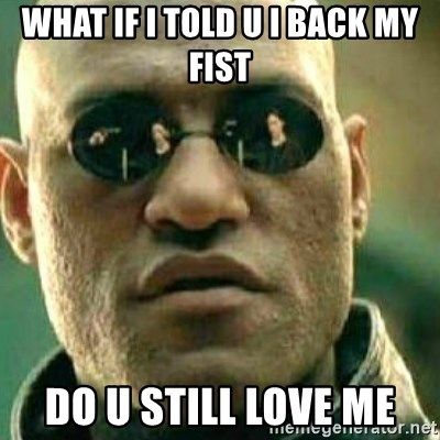 What If I Told You - what if i told u i back my fist do u still love me