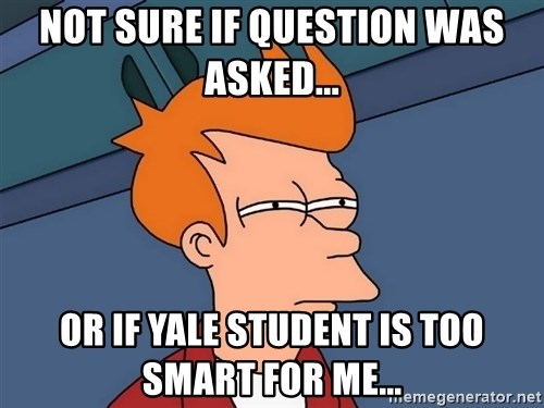 Futurama Fry - not sure if question was asked... or if yale student is too smart for me...