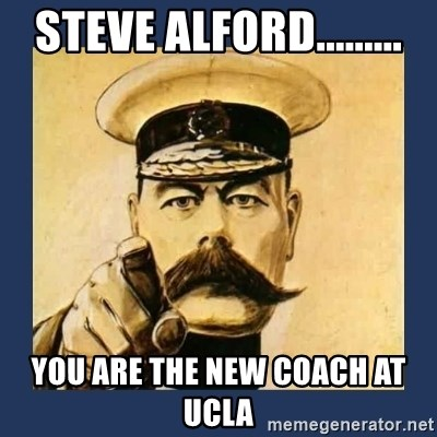 your country needs you - Steve Alford......... You are the new coach at UCLA