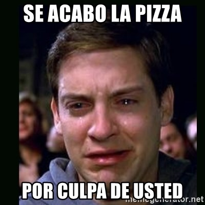 crying peter parker - SE ACABO LA PIZZA POR CULPA DE USTED