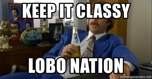That escalated quickly-Ron Burgundy - Keep it classy Lobo nation