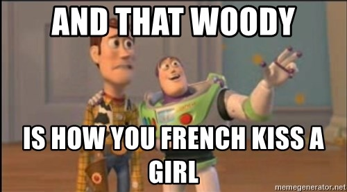 X, X Everywhere  - And that woody Is how you frencH kiSs A girl