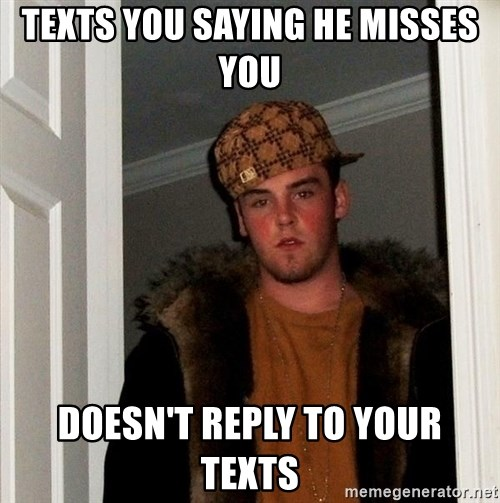 Scumbag Steve - texts you saying he misses you doesn't reply to your texts
