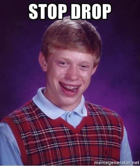 Bad Luck Brian - STOP DROP