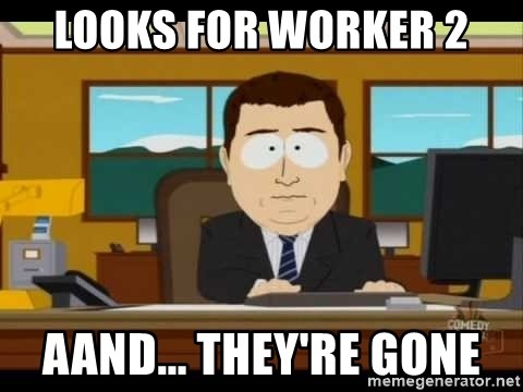 south park aand it's gone - Looks for Worker 2 aand... THey're gone