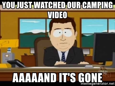 Aand Its Gone - YOU JUST WATCHED OUR CAMPING VIDEO AAAAAND IT'S GONE