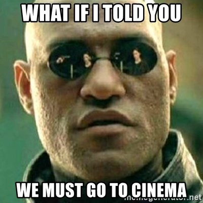 what if i told you matri - What if i told you we must go to cinema