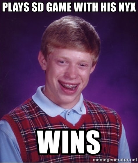Bad Luck Brian - Plays sd game with his nyx wins