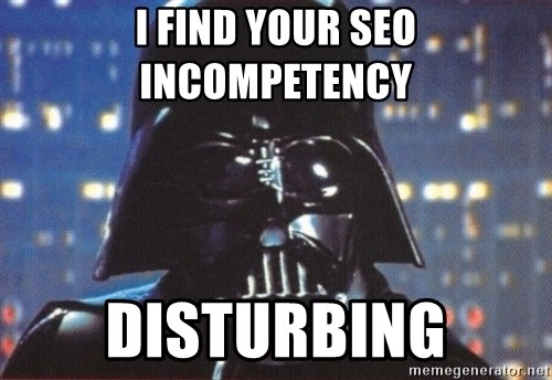 Darth Vader - I FIND YOUR SEO INCOMPETENCY DISTURBING