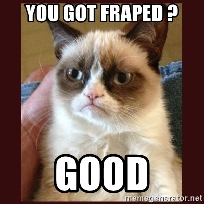 Tard the Grumpy Cat - You got fraped ? Good