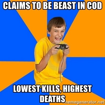 Annoying Gamer Kid - Claims to be beast in cod lowest kills, highest deaths