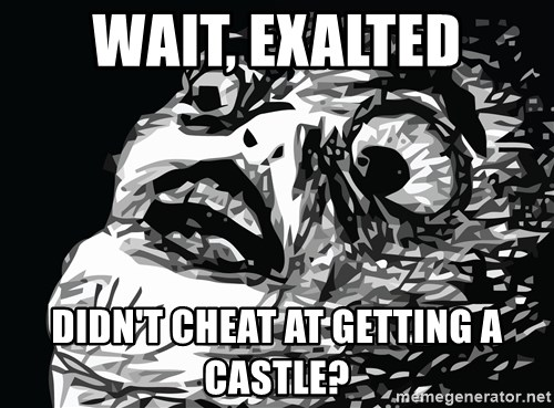 shocked - Wait, Exalted didn't cheat at getting a castle?