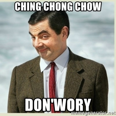 MR bean - CHING CHONG CHOW DON'WORY