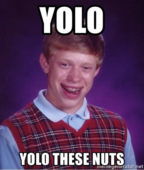 Bad Luck Brian - YOLO YOLO THESE NUTS