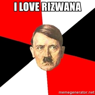 Advice Hitler - I LOVE RIZWANA