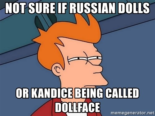 Futurama Fry - Not sure if russian dolls Or Kandice being called dollface