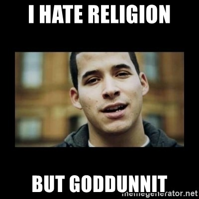 Love jesus, hate religion guy - I hate religion But Goddunnit