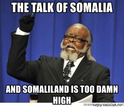 Too high - the talk of somalia and somaliland is too damn high