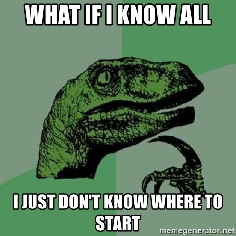 Philosoraptor - what if i know all i just don't know where to start