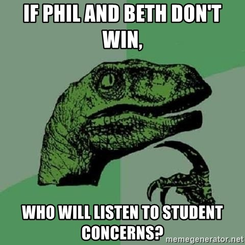 Philosoraptor - IF PHIL AND BETH DON'T WIN, WHO WILL LISTEN TO STUDENT CONCERNS?