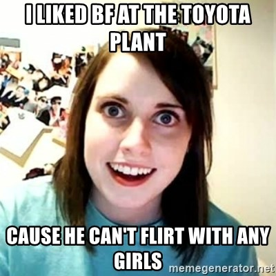 Overly Attached Girlfriend 2 - I LIKED BF AT THE TOYOTA PLANT CAUSE HE CAN'T FLIRT WITH ANY GIRLS