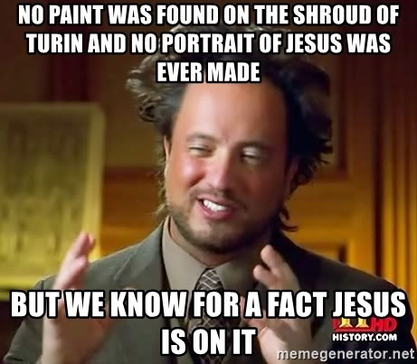Ancient Aliens - no paint was found on the shroud of turin and no portrait of jesus was ever made but we know for a fact jesus is on it