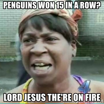 Sweet Brown Meme - Penguins won 15 in a row? lord jesus the're on fire
