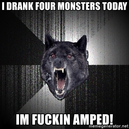 Insanity Wolf - I drank four monsters today im fuckin amped!