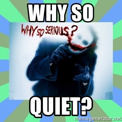 Why so serious? meme - why so  quiet?