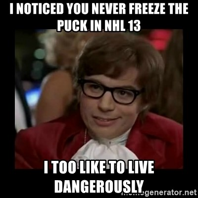 Dangerously Austin Powers - i noticed you never freeze the puck in nhl 13 I too like to live dangerously