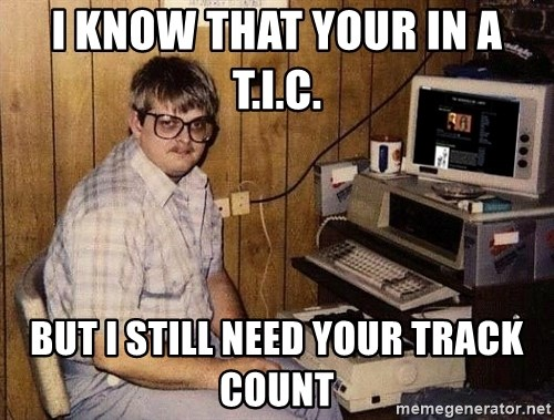Nerd - I know that your in a t.I.c. but I still need your track count