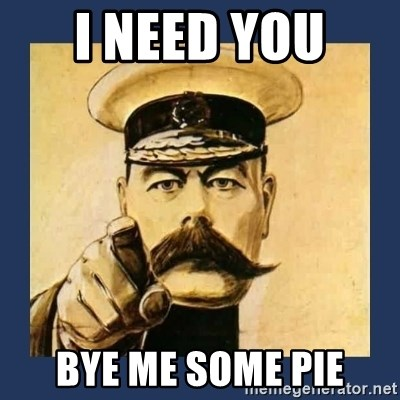 your country needs you - I NEED YOU  BYE ME SOME PIE