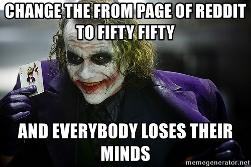 joker - Change the from page of reddit to fifty fifty and everybody loses their minds