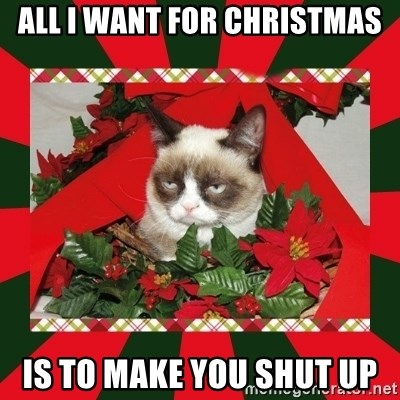 GRUMPY CAT ON CHRISTMAS - all i want for Christmas is to make you shut up