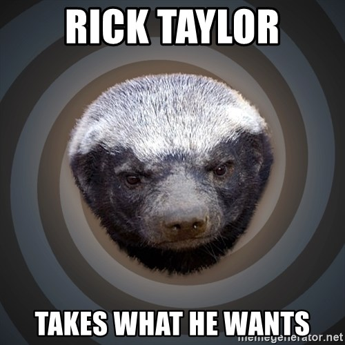 Fearless Honeybadger - Rick Taylor takes what he wants
