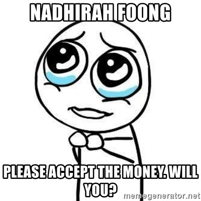 Please guy - Nadhirah Foong Please accept the money. will you?