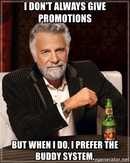 The Most Interesting Man In The World - i don't always give promotions but when i do, i prefer the buddy system.