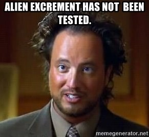 Ancient Aliens - alien excrement has not  been tested.